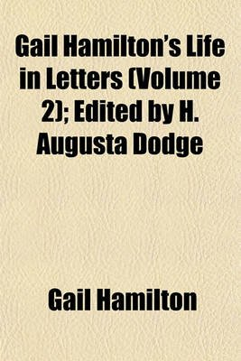 Gail Hamilton's Life in Letters (Volume 2); Edited by H. Augusta Dodge (Paperback): Gail Hamilton