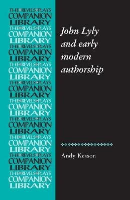 John Lyly and Early Modern Authorship (Paperback): Andy Kesson