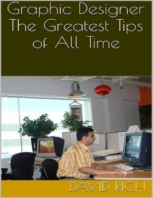 Graphic Designer: The Greatest Tips of All Time (Electronic book text): David Rich