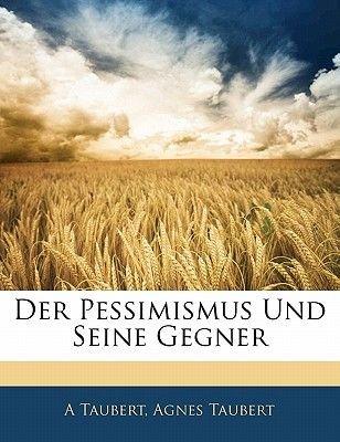 Der Pessimismus Und Seine Gegner (English, German, Paperback): A Taubert, Agnes Taubert