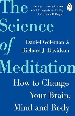The Science of Meditation - How to Change Your Brain, Mind and Body (Paperback): Daniel Goleman, Richard Davidson