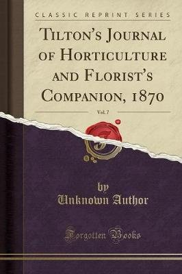 Tilton's Journal of Horticulture and Florist's Companion, 1870, Vol. 7 (Classic Reprint) (Paperback): unknownauthor