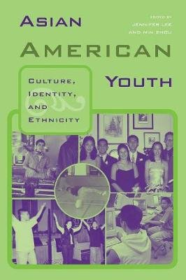Asian American Youth - Culture, Identity and Ethnicity (Paperback): Jennifer Lee, Min Zhou