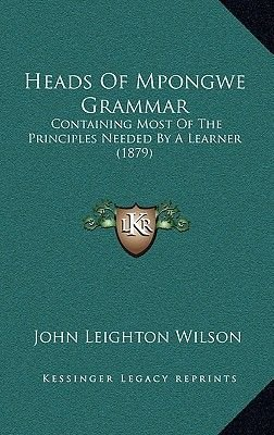 Heads of Mpongwe Grammar - Containing Most of the Principles Needed by a Learner (1879) (Hardcover): John Leighton Wilson
