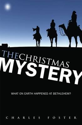 The Christmas Mystery - What on Earth Happened at Bethlehem? (Paperback): Charles Foster