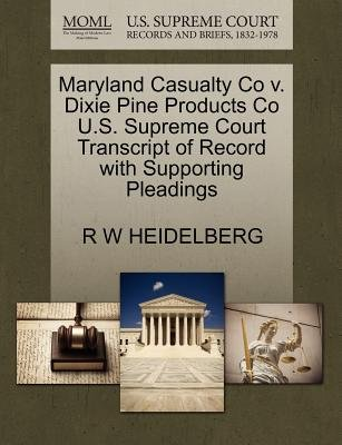Maryland Casualty Co V. Dixie Pine Products Co U.S. Supreme Court Transcript of Record with Supporting Pleadings (Paperback): R...