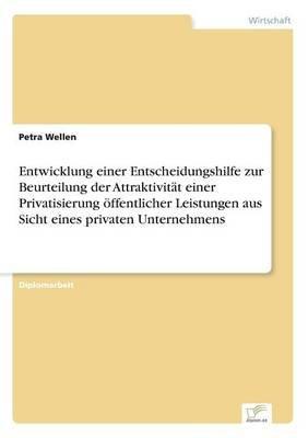 Entwicklung Einer Entscheidungshilfe Zur Beurteilung Der Attraktivitat Einer Privatisierung Offentlicher Leistungen Aus Sicht...