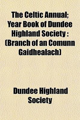 The Celtic Annual; Year Book of Dundee Highland Society - (Branch of an Comunn Gaidhealach) (Paperback): Dundee Highland Society