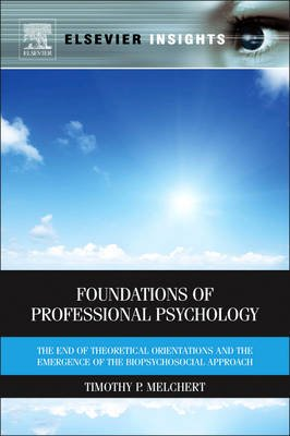 Foundations of Professional Psychology - The End of Theoretical Orientations and the Emergence of the Biopsychosocial Approach...