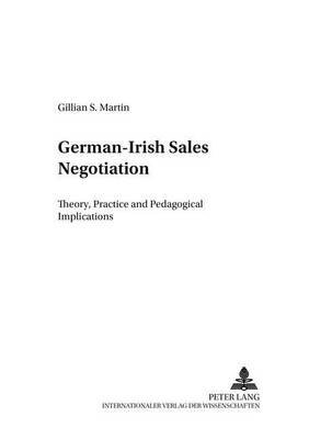 German-Irish Sales Negotiation - Theory, Practice and Pedagogical Implications (Paperback): Gillian S Martin