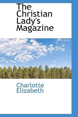 The Christian Lady's Magazine (Paperback): Charlotte Elizabeth