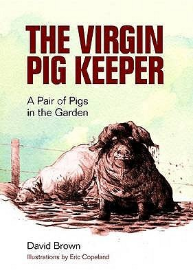 The Virgin Pig Keeper - A Pair of Pigs in the Garden (Paperback): David Brown