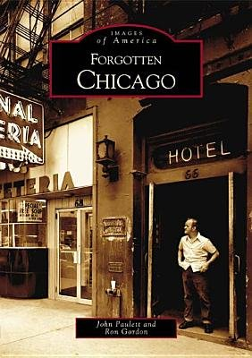 Forgotten Chicago (Paperback): John Paulett, Ron Gordon