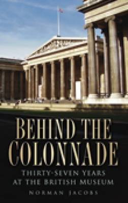 Behind the Colonnade (Paperback, New): Norman Jacobs