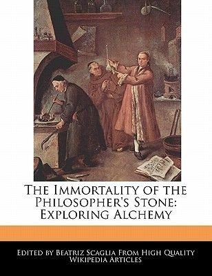 The Immortality of the Philosopher's Stone - Exploring Alchemy (Paperback): Beatriz Scaglia