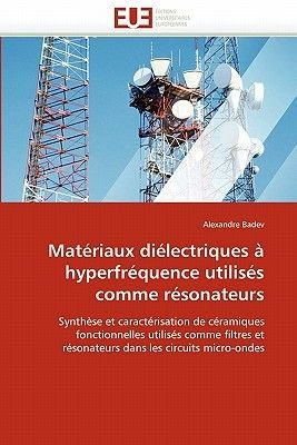 Materiaux Dielectriques a Hyperfrequence Utilises Comme Resonateurs (French, Paperback): Alexandre Badev
