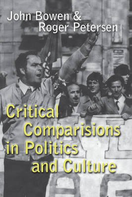 Critical Comparisons in Politics and Culture (Paperback): John Bowen, Roger Petersen