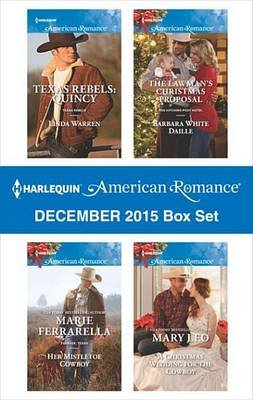 Harlequin American Romance December 2015 Box Set - Texas Rebels: Quincy\Her Mistletoe Cowboy\The Lawman's Christmas...