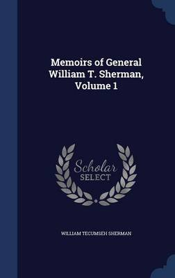 Memoirs of General William T. Sherman, Volume 1 (Hardcover): William Tecumseh Sherman