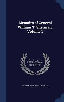 Memoirs of General William T. Sherman, Volume 1 (Hardcover): William Tecumseh Sherman