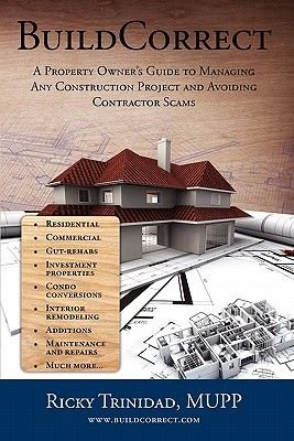 Buildcorrect - A Property Owner's Guide to Managing Any Construction Project and Avoiding Contractor Scams (Paperback):...