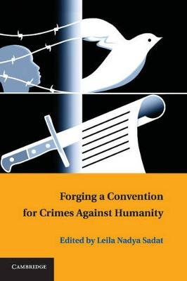 Forging a Convention for Crimes against Humanity (Paperback, New): Leila Nadya Sadat