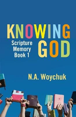 Knowing God - Scripture Memory Book 1 (Paperback): N. A Woychuk