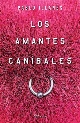 Los Amantes Canabales (Spanish, Paperback): Pablo Illanes