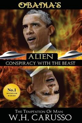 Obama's Alien Conspiracy with the Beast - The Temptation of Man (Paperback): W H Carusso