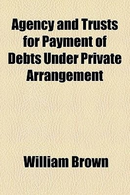 Agency and Trusts for Payment of Debts Under Private Arrangement (Paperback): William Brown
