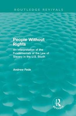 People Without Rights - An Interpretation of the Fundamentals of the Law of Slavery in the U.S. South (Hardcover): Andrew Fede