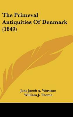 The Primeval Antiquities of Denmark (1849) (Hardcover): Jens Jacob a. Worsaae