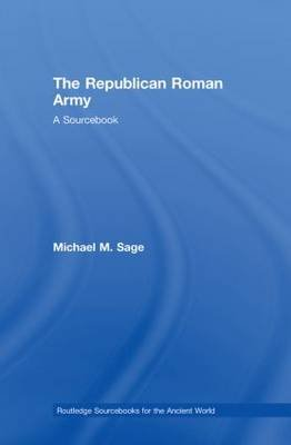 The Republican Roman Army - A Sourcebook (Hardcover): Michael M. Sage