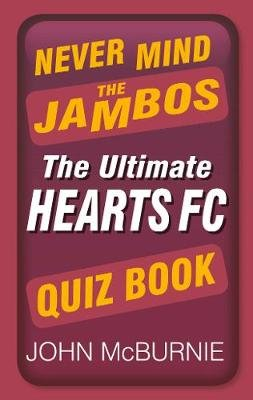 Never Mind the Jambos - The Ultimate Hearts FC Quiz Book (Paperback): John McBurnie