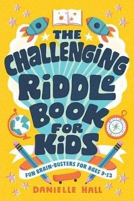 The Challenging Riddle Book for Kids - Fun Brain-Busters for Ages 9-12 (Paperback): Danielle Hall