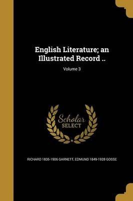 English Literature; An Illustrated Record ..; Volume 3 (Paperback): Richard 1835-1906 Garnett, Edmund 1849-1928 Gosse