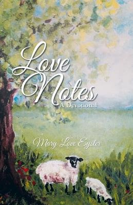 Love Notes - A Devotional (Paperback): Mary Love Eyster