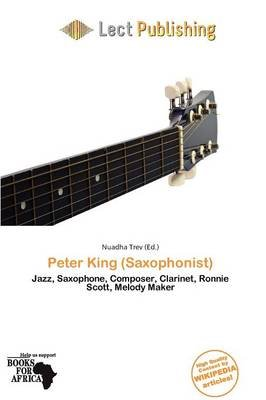 Peter King (Saxophonist) (Paperback): Nuadha Trev