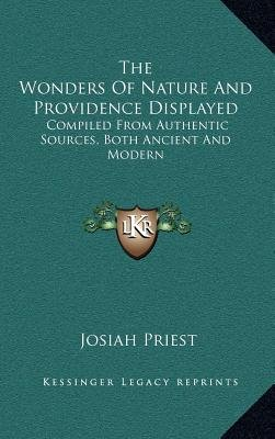 The Wonders of Nature and Providence Displayed - Compiled from Authentic Sources, Both Ancient and Modern (Hardcover): Josiah...