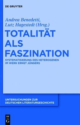 Totalitat ALS Faszination - Systematisierung Des Heterogenen Im Werk Ernst Jungers (German, Electronic book text): Andrea...