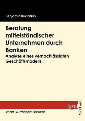 Beratung Mittelst Ndischer Unternehmen Durch Banken (German, Paperback): Benjamin Kursatzky