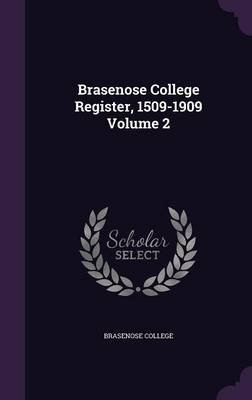 Brasenose College Register, 1509-1909 Volume 2 (Hardcover): Brasenose College