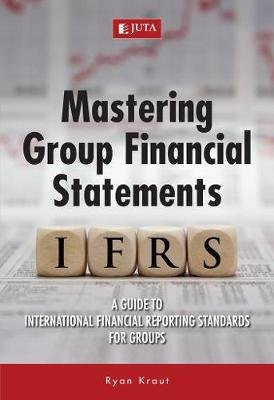 Mastering group financial statements - A guide to International Financial Reporting Standards for groups (Paperback): Ryan Kraut