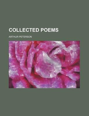 Collected Poems (Paperback): Arthur Peterson