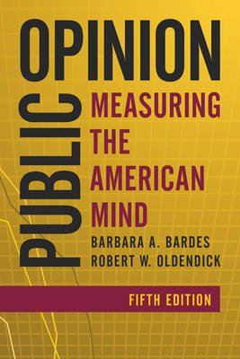 Public Opinion - Measuring the American Mind (Electronic book text, 5th ed.): Barbara A. Bardes, Robert W. Oldendick