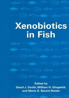 Xenobiotics in Fish (Hardcover, 1999 ed.): David J. Smith, William H. Gingerich, Maria G. Beconi-Barker