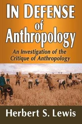 In Defense of Anthropology - An Investigation of the Critique of Anthropology (Hardcover): Herbert S. Lewis