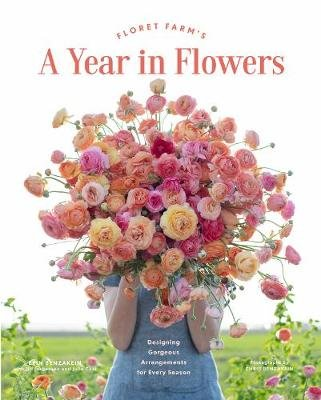 Floret Farm's A Year In Flowers (Hardcover): Erin Benzakein