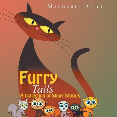 Furry Tails - A Collection of Short Stories (Paperback): Margaret Alice