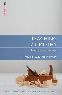 Teaching 2 Timothy - From Text to Message (Paperback): Jonathan Griffiths